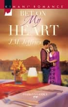 Bet On My Heart ebook by J.m. Jeffries