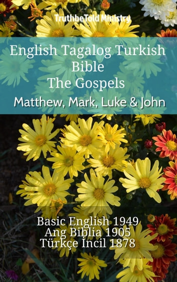 English Tagalog Turkish Bible - The Gospels - Matthew, Mark, Luke & John - Basic English 1949 - Ang Biblia 1905 - Türkçe İncil 1878 ebook by TruthBeTold Ministry
