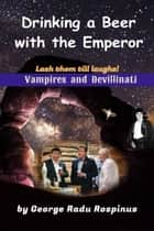Drinking a Beer with an Emperor ebook by George Radu Rospinus