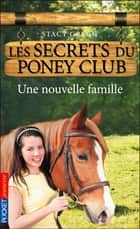Les secrets du Poney Club tome 2 - Une nouvelle famille ebook by Stacy GREGG