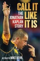 Call It Like It Is - The Jonathan Kaplan Story ebook by Jonathan Kaplan