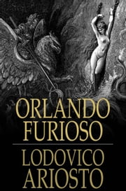 Orlando Furioso - The Frenzy of Orlando ebook by Lodovico Ariosto,William Stewart Rose