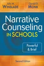 Narrative Counseling in Schools ebook by John M. (Maxwell) Winslade,Gerald D. Monk