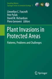 Plant Invasions in Protected Areas - Patterns, Problems and Challenges ebook by Llewellyn C. Foxcroft,Petr Pyšek,David M. Richardson,Piero Genovesi