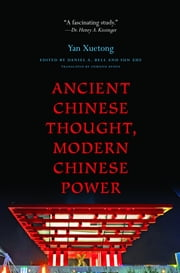 Ancient Chinese Thought, Modern Chinese Power ebook by Daniel A. Bell,Sun Zhe,Edmund Ryden,Yan Xuetong
