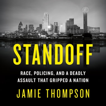 Standoff - Race, Policing, and a Deadly Assault That Gripped a Nation audiobook by Jamie Thompson