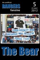 The Bear - The Unofficial Rangers Fanzine - Edition 5: 29 May 2012 ebook by David Edgar; Scot Van den Akker