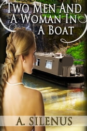 Two Men and a Woman in a Boat ebook by A. Silenus
