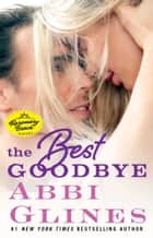 The Best Goodbye ebook by Abbi Glines