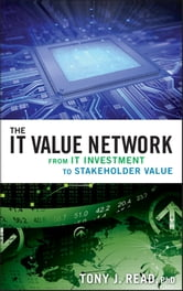 The IT Value Network - From IT Investment to Stakeholder Value ebook by Tony J. Read