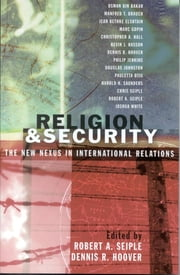 Religion and Security - The New Nexus in International Relations ebook by Robert A. Seiple,Dennis R. Hoover,Osman Bin Bakar,Manfred T. Brauch,Jean Bethke Elshtain,Marc Gopin,Christopher A. Hall,Kevin J. Hasson,Philip Jenkins,Douglas Johnston,Harold H. Saunders,Chris Seiple,Joshua White,Pauletta Otis Ph. D.