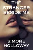 The Stranger Beside Me ebook by Simone Holloway