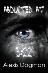 Abducted At 3:22 ebook by Alex Dogman