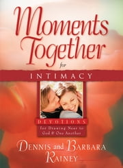 Moments Together for Intimacy ebook by Dennis Rainey,Barbara Rainey