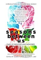 Seasons Between Us - Tales of Identities and Memories ebook by Alan Dean Foster, Maurice Broaddus, Jane Yolen,...