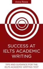 Success at IELTS Academic Writing ebook by Anna Rowe