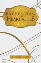 Preventing the Heartaches ebook by Shirley Ward
