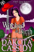 Witched At Birth - Witches Demons Shapeshifter Paranormal Romantic Comedy ebook by Dakota Cassidy