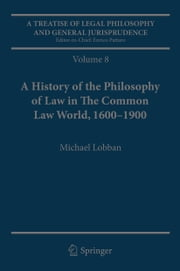 A Treatise of Legal Philosophy and General Jurisprudence - Volume 7: The Jurists' Philosophy of Law from Rome to the Seventeenth Century, Volume 8: A History of the Philosophy of Law in The Common Law World, 1600–1900 ebook by Andrea Padovani,Peter G. Stein,Michael Lobban