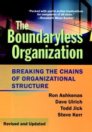 The Boundaryless Organization - Breaking the Chains of Organizational Structure ebook by Ron Ashkenas,Dave Ulrich,Todd Jick,Steve Kerr