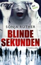 Blinde Sekunden - Thriller ebook by Sonja Rüther