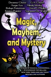 Magic, Mayhem, and Mystery ebook by Deanna Chase,Angie Fox,Kristen Painter,Mindy Klasky,Saranna DeWylde,Tricia O'Malley,G. A. Chase,Robyn Peterman