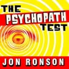 The Psychopath Test - A Journey Through the Madness Industry audiobook by Jon Ronson, Jon Ronson