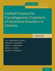 Unified Protocol for Transdiagnostic Treatment of Emotional Disorders in Children - Workbook ebook by Jill Ehrenreich-May, Sarah M. Kennedy, Jamie A. Sherman,...