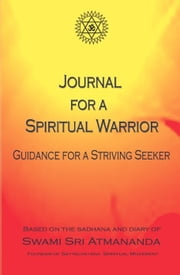 Journal for a Spiritual Warrior: Guidance for a Striving Seeker ebook by Swami Sri Atmananda