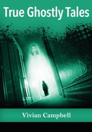 True Ghostly Tales ebook by Vivian Campbell