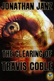 The Clearing of Travis Coble ebook by Jonathan Janz