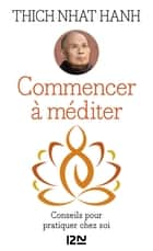 Commencer à méditer ebook by Lyne STROUC, Fabrice MIDAL, Thich Nhat HANH