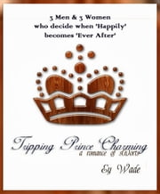 Tripping Prince Charming - A Romance of S[h}orts ebook by Ey Wade