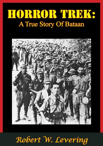 Horror Trek: A True Story Of Bataan ebook by Robert W. Levering