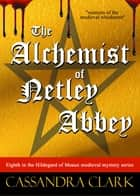 The Alchemist of Netley Abbey - Eighth in the Hildegard of Meaux medieval mystery series ebook by Cassandra Clark