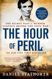 The Hour of Peril - The Secret Plot to Murder Lincoln Before the Civil War ebook by Daniel Stashower