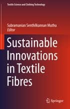 Sustainable Innovations in Textile Fibres ebook by Subramanian Senthilkannan Muthu