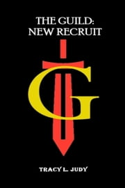 The Guild: New Recruit ebook by Tracy L. Judy