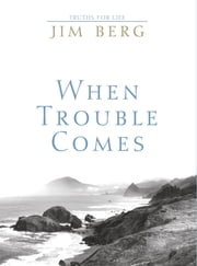 When Trouble Comes ebook by Jim Berg