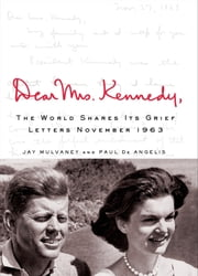 Dear Mrs. Kennedy - The World Shares Its Grief, Letters November 1963 ebook by Jay Mulvaney,Paul De Angelis