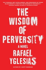 The Wisdom of Perversity ebook by Rafael Yglesias