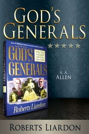 God's Generals: A. A. Allen ebook by Roberts Liardon