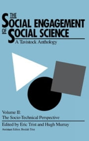 The Social Engagement of Social Science, Volume 2: A Tavistock Anthology--The Socio-Technical Perspective ebook by Trist, Eric