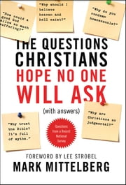 The Questions Christians Hope No One Will Ask - (With Answers) ebook by Mark Mittelberg