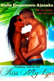 Kiss My Lips (Holiday Series #2) Will one kiss seal their heart? ebook by Stella Eromonsere-Ajanaku