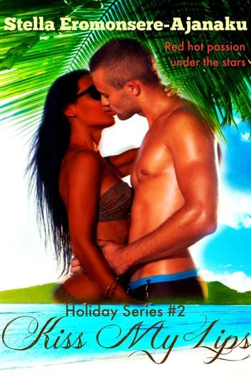 Kiss My Lips ~ A Steamy Romance ebook by Stella Eromonsere-Ajanaku