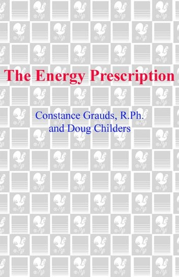 The Energy Prescription - Give Yourself Abundant Vitality with the Wisdom of America's Leading Natural Pharmacist ebook by Constance Grauds, R.Ph.,Doug Childers