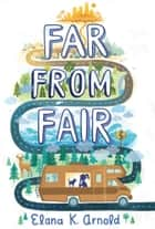 Far from Fair ebook by Elana K. Arnold
