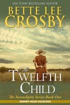 The Twelfth Child ebook by Bette Lee Crosby