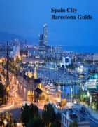 Spain City Barcelona Guide ebook by V.T.
